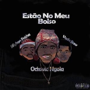Octavio Ngola - Estão No Meu Bolso (feat. Vado Baw e Sillylson Feisha) 2019