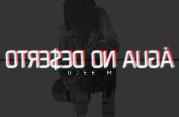 Djee M - Água No Deserto (Mixtape) 2019