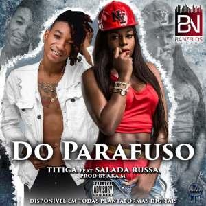 Titica - Do Parafuso (feat. Salada Russa) 2019