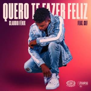 Claudio Fênix Ft. CEF - Quero Te Fazer Feliz, novas músicas, baixar novas musicas de kizomba, kizomba mp3 download