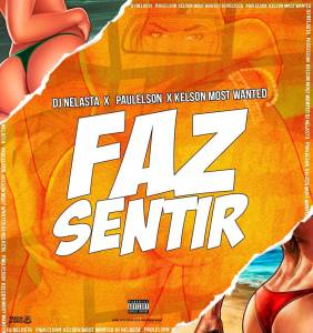 Dj Nelasta Ft. Paulelson & Kelson Most Wanted - Faz Sentir