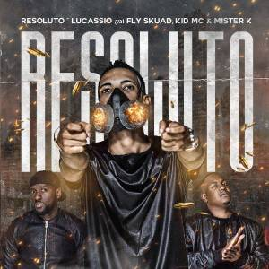 Lucassio - Resolutos (feat. Fly Skuad, Kid MC e Mister K) 2019