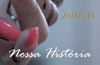 2MUCH - Nossa Historia