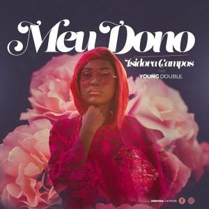 Isidora Campos - Meu Dono (feat. Young Double) 2019