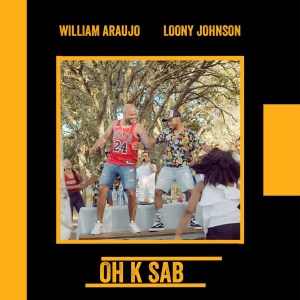 William Araujo & Loony Johnson - Oh K Sab