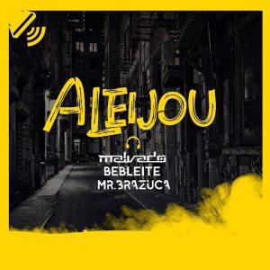 Dj Malvado - Aleijou (feat. Bebleite & Mr. Brazuca) 2019