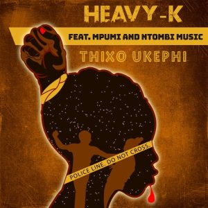 Heavy-K - Thixo Ukephi (feat. Mpumi & Ntombi Music) 2019