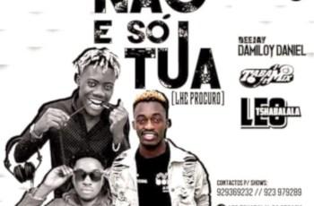 Dj Damiloy Daniel & Dj Taba Mix - Não É Só Tua (feat. Leo Tshabalala) 2019