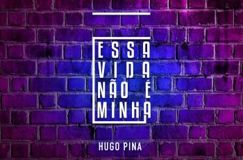 Hugo Pina - Essa Vida Não É Minha