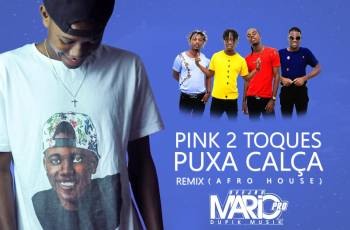 Pink 2 Toques - Puxa Calça Remix (feat. DJ Mário Pro) 2019