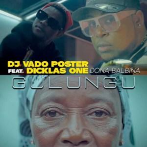 DJ Vado Poster - Gulungu (feat. Dicklas One & Dona Balbina) 2019