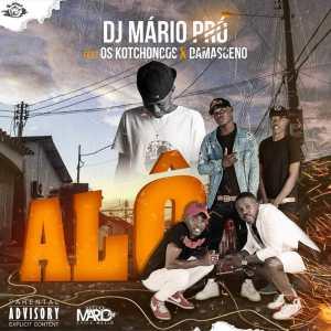 Dj Mário Pro - Alô (feat. Os Kotchongos & Damasceno) 2019