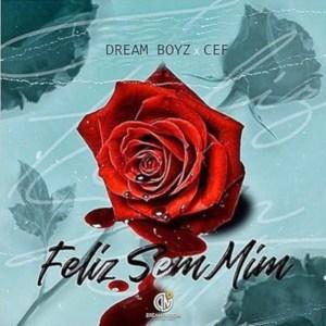 Dream Boyz feat. CEF - Feliz Sem Mim