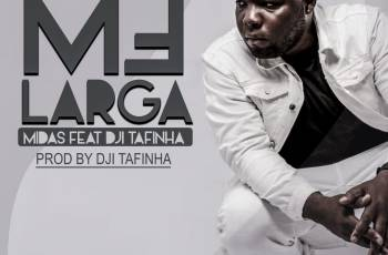 ND Midas - Me Larga (feat. Dji Tafinha) 2020