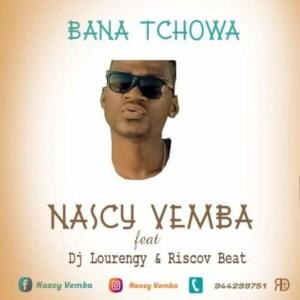 Nascy Vemba feat. DJ Lourengy - Bana Tchowa