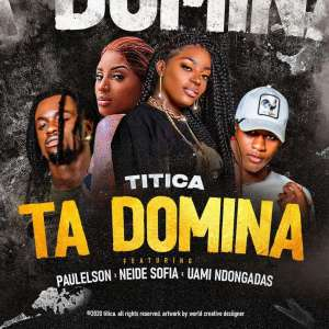 Titica - Ta Domina (feat. Paulelson, Neide Sofia & Uami Ndongadas)