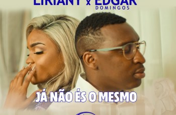 Liriany & Edgar Domingos - Já Não És o Mesmo