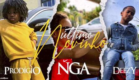 Prodígio, NGA & Deezy - Último Novinho
