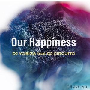 Dj Yobiza feat. Dj Circuito - Our Happiness (Original mix)