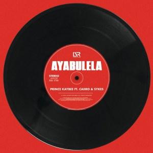 Prince Kaybee - Ayabulela (feat. Caiiro & Sykes) 2020