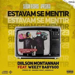 Diilson Montannah feat. Weezy Baby600 - Estavam Se Mentir
