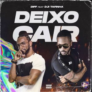 Diff - Deixo cair (feat. Dji Tafinha)