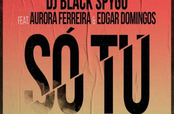Dj Black Spygo - Só Tu (feat. Aurora Ferreira & Edgar Domingos)
