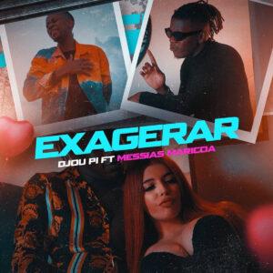 Djou Pi - Exagerar (feat Messias Maricoa)