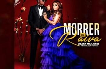 Cilana Manjenje - Morrer De Raiva (feat. Gerilson Insrael)