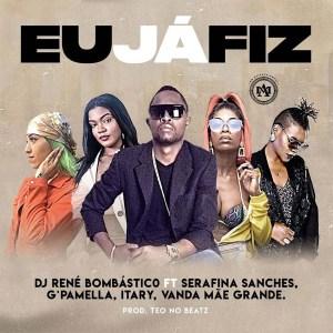 Dj René Bombástico - Eu Já Fiz (feat. Serafina Sanches, G Pamella, Itary & Vanda Mãe Grande)