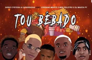 Dário Cystera & Caturradas - Tou Bêbado (feat. Cipriano Merys, Mini Pelotão & DJ Masta Py)