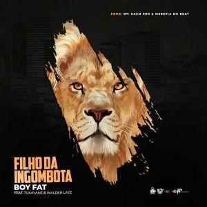 Boy Fat - Filho da Ingombota (feat. Tukayane e Walder Layz)