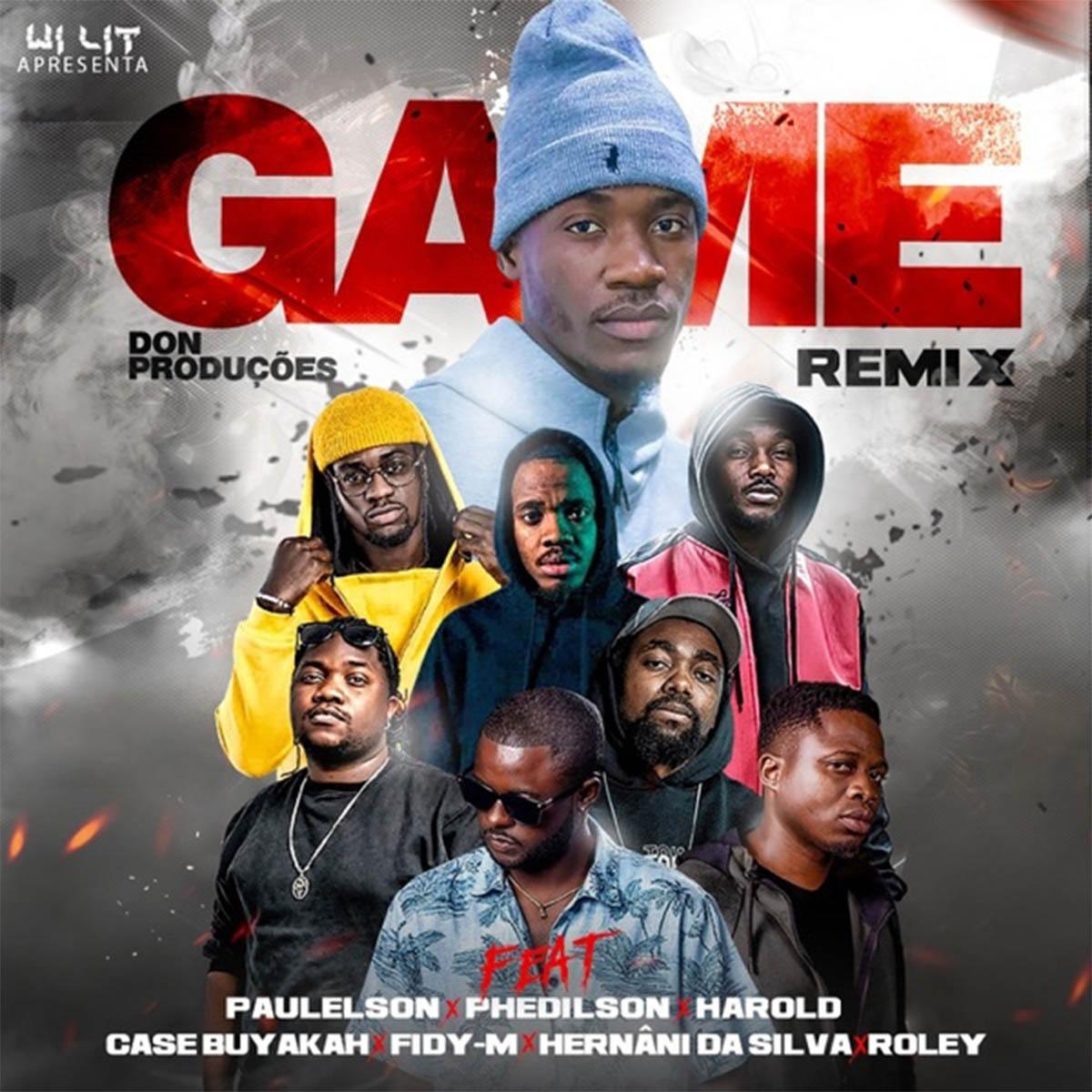 Don Produções – Game (Remix) [feat. Paulelson, Phedilson, Harold, Case Buyakah, Fidy-M, Hernâni da Silva & Roley]
