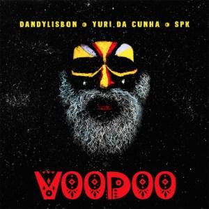 DandyLisbon - Voodoo (feat. Yuri da Cunha & Spk)
