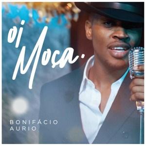 Bonifacio Aurio - Oi Moça