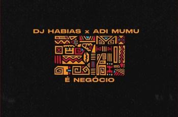 Dj Habias x Adi Mumu - É Negócio (Original Mix)