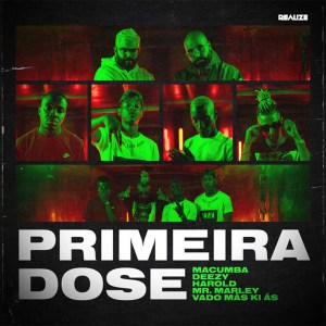Macumba - Primeira Dose (feat. Harold, Deezy, Vado Más Ki Ás & Mr. Marley)