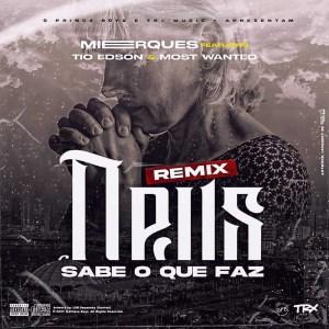 Mierques - Deus Sabe o Que Faz (Remix) [feat. Tio Edson & Kelson Most Wanted]