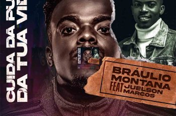 Bráulio Montana - Cuida da Pu** da Tua Vida (feat. Juelson Marcos)