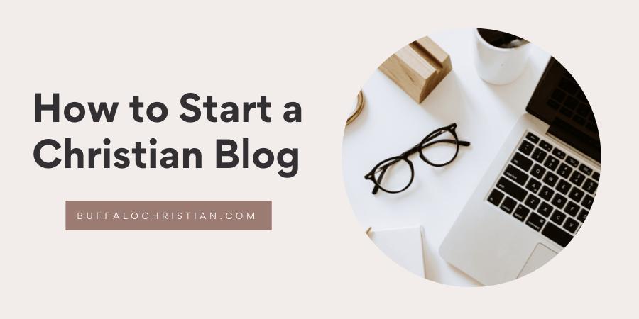 How to Start a Christian Blog-Buffalochristian.com