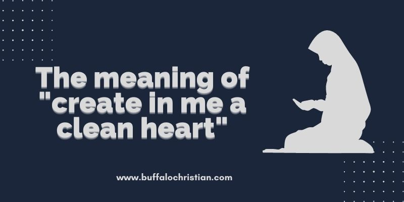 create in me a clean heart meanings