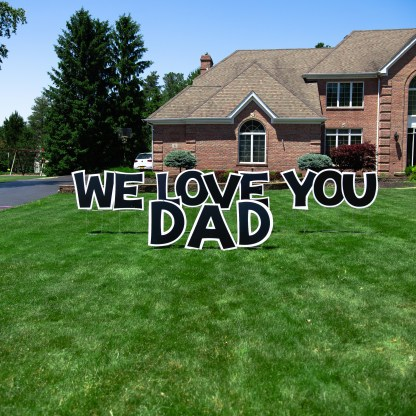 We Love You Dad Lawn Sign