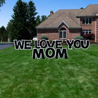 We Love You Mom Yard Sign