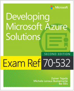 Book: Exam Ref 70-532 Developing Microsoft Azure Solutions, Second Edition 1
