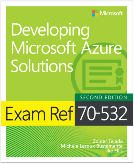 Book: Exam Ref 70-532 Developing Microsoft Azure Solutions, Second Edition