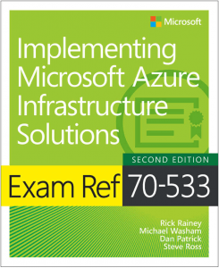 Book: Exam Ref 70-533 Implementing Microsoft Azure Infrastructure Solutions, Second Edition 1