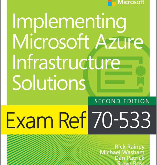 Book: Exam Ref 70-533 Implementing Microsoft Azure Infrastructure Solutions, Second Edition