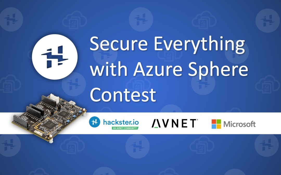 Secure Everything with Azure Sphere Contest with Hackster, Microsoft, and Avnet