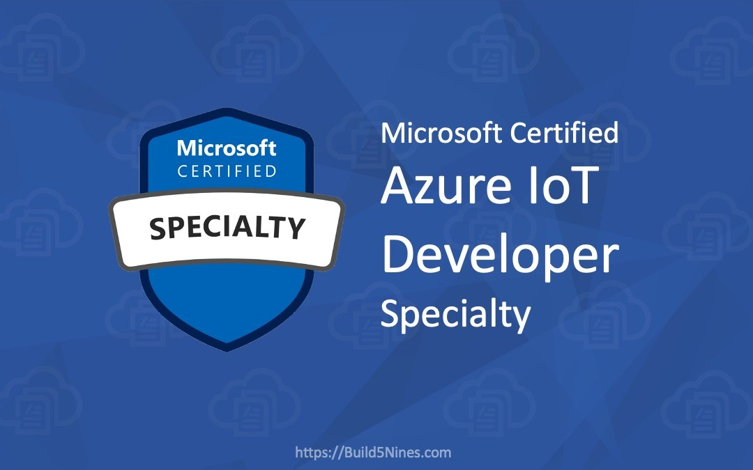 Microsoft Azure IoT Developer (Exam AZ-220) Specialty Certification