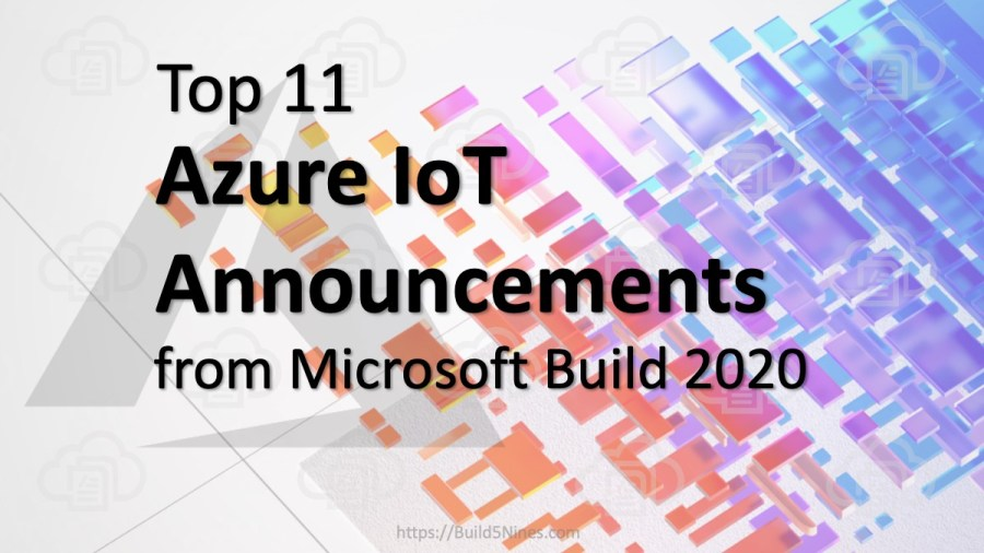 Top 11 Azure IoT Announcements from Build 2020